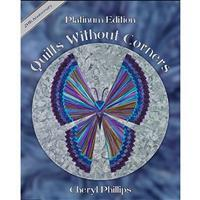 Quilts Without Corners Platinum Edition Book by Cheryl Phillips