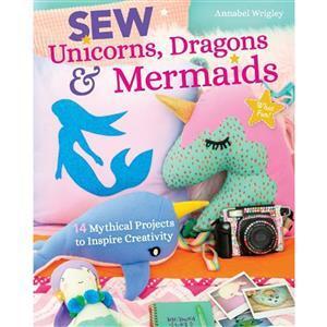 Sew Unicorns, Dragons & Mermaids, What Fun! by Annabel Wrigley Book
