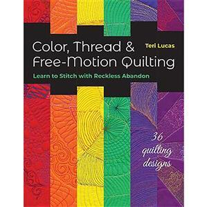 Color, Thread & Free-Motion Quilting by Teri Lucas